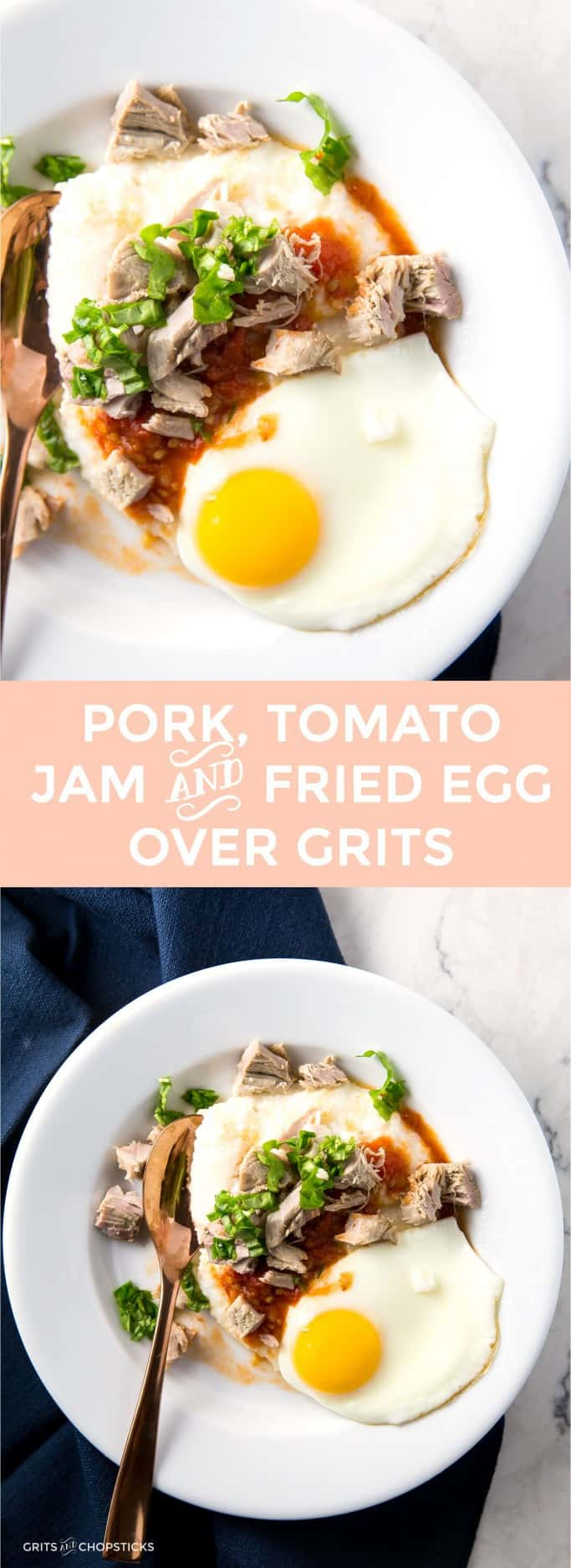 Pork and grits with heirloom tomato jam, a fried egg and basil. It's sophisticated Southern in one bite, but easy enough to pull off on a weeknight (with a little advance planning)