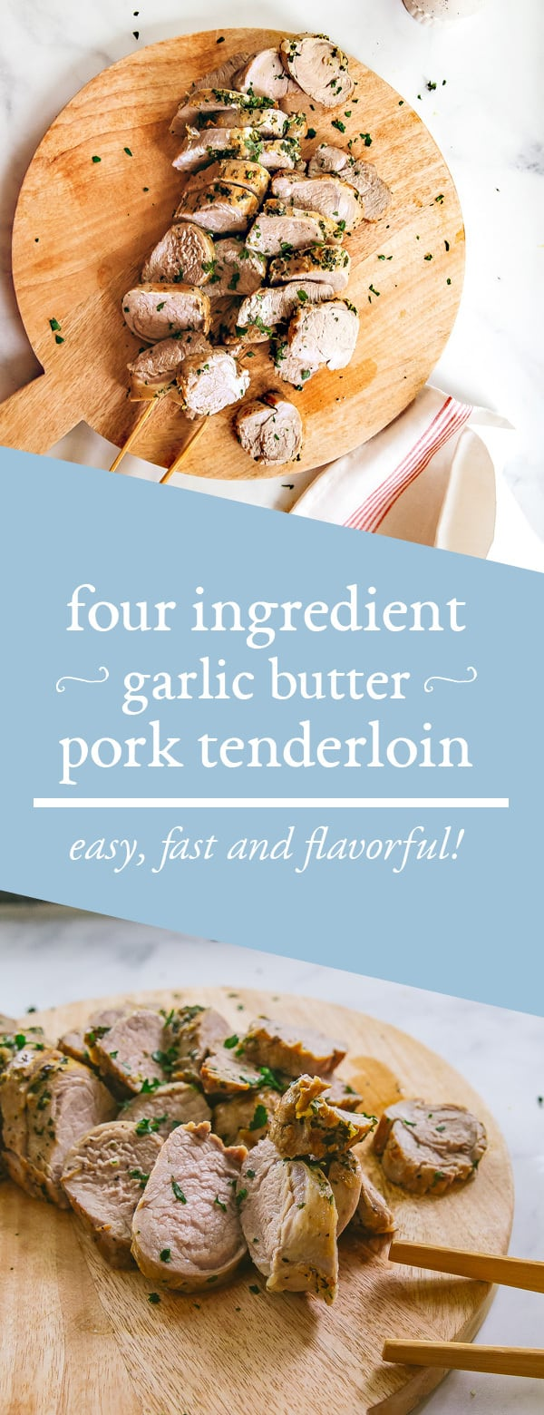 four ingredient garlic butter pork tenderloin